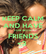 KEEP CALM AND HAVE FUN WITH FRIENDS <3  - Personalised Poster A4 size