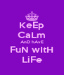 KeEp CaLm AnD hAvE FuN wItH LiFe - Personalised Poster A4 size