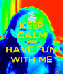 KEEP CALM AND HAVE FUN WITH ME - Personalised Poster A4 size
