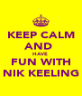 KEEP CALM AND  HAVE  FUN WITH NIK KEELING - Personalised Poster A4 size