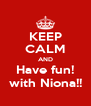 KEEP CALM AND Have fun! with Niona!! - Personalised Poster A4 size