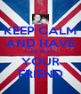 KEEP CALM AND HAVE FUN WITH YOUR FRIEND - Personalised Poster A4 size