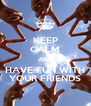 KEEP CALM AND HAVE FUN WITH YOUR FRIENDS - Personalised Poster A4 size