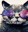 KEEP  CALM AND HAVE FUN WITH YOURE BFF - Personalised Poster A4 size