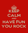 KEEP CALM AND HAVE FUN YOU ROCK - Personalised Poster A4 size