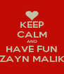 KEEP CALM AND HAVE FUN ZAYN MALIK - Personalised Poster A4 size