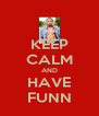 KEEP CALM AND HAVE FUNN - Personalised Poster A4 size