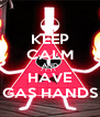 KEEP CALM AND HAVE GAS HANDS - Personalised Poster A4 size