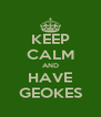 KEEP CALM AND HAVE GEOKES - Personalised Poster A4 size