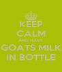 KEEP CALM AND HAVE GOATS MILK IN BOTTLE - Personalised Poster A4 size