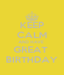 KEEP CALM AND HAVE  GREAT  BIRTHDAY - Personalised Poster A4 size