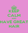 KEEP CALM AND HAVE GREAT HAIR - Personalised Poster A4 size