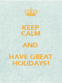 KEEP CALM AND HAVE GREAT HOLIDAYS! - Personalised Poster A4 size