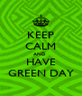 KEEP CALM AND  HAVE GREEN DAY - Personalised Poster A4 size