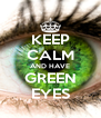 KEEP CALM AND HAVE GREEN EYES - Personalised Poster A4 size