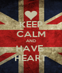 KEEP CALM AND HAVE  HEART - Personalised Poster A4 size