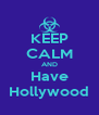 KEEP CALM AND Have Hollywood - Personalised Poster A4 size