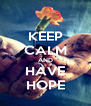 KEEP CALM AND HAVE HOPE - Personalised Poster A4 size