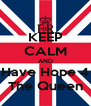 KEEP CALM AND Have Hope 4 The Queen - Personalised Poster A4 size