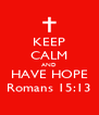 KEEP CALM AND HAVE HOPE Romans 15:13 - Personalised Poster A4 size
