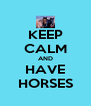 KEEP CALM AND HAVE HORSES - Personalised Poster A4 size