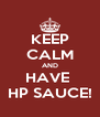 KEEP CALM AND HAVE  HP SAUCE! - Personalised Poster A4 size