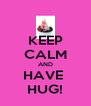 KEEP CALM AND HAVE  HUG! - Personalised Poster A4 size