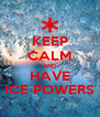 KEEP CALM AND HAVE ICE POWERS - Personalised Poster A4 size