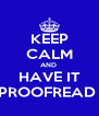 KEEP CALM AND  HAVE IT PROOFREAD  - Personalised Poster A4 size