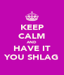 KEEP CALM AND HAVE IT YOU SHLAG - Personalised Poster A4 size