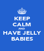KEEP CALM AND HAVE JELLY BABIES - Personalised Poster A4 size