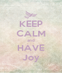 KEEP CALM and HAVE Joy - Personalised Poster A4 size