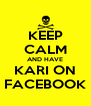 KEEP CALM AND HAVE KARI ON FACEBOOK - Personalised Poster A4 size