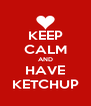 KEEP CALM AND HAVE KETCHUP - Personalised Poster A4 size