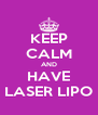 KEEP CALM AND HAVE LASER LIPO - Personalised Poster A4 size