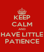 KEEP CALM AND HAVE LITTLE PATIENCE - Personalised Poster A4 size