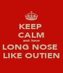 KEEP  CALM and have LONG NOSE  LIKE OUTIEN - Personalised Poster A4 size