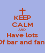 KEEP CALM AND  Have lots Of bar and fans - Personalised Poster A4 size