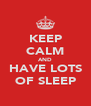KEEP CALM AND HAVE LOTS OF SLEEP - Personalised Poster A4 size
