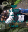 KEEP CALM AND have love and not hate - Personalised Poster A4 size