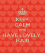 KEEP CALM AND HAVE LOVELY  HAIR - Personalised Poster A4 size