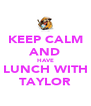 KEEP CALM AND HAVE LUNCH WITH TAYLOR - Personalised Poster A4 size