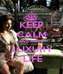 KEEP CALM AND HAVE  LUXURY  LIFE - Personalised Poster A4 size