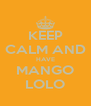 KEEP CALM AND HAVE MANGO LOLO - Personalised Poster A4 size