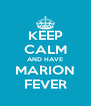 KEEP CALM AND HAVE MARION FEVER - Personalised Poster A4 size