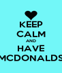 KEEP CALM AND HAVE MCDONALDS - Personalised Poster A4 size