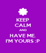 KEEP CALM AND HAVE ME. I'M YOURS :P - Personalised Poster A4 size