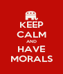 KEEP CALM AND HAVE MORALS - Personalised Poster A4 size