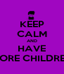 KEEP CALM AND HAVE MORE CHILDREN - Personalised Poster A4 size