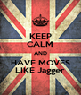 KEEP CALM AND HAVE MOVES LIKE Jagger - Personalised Poster A4 size